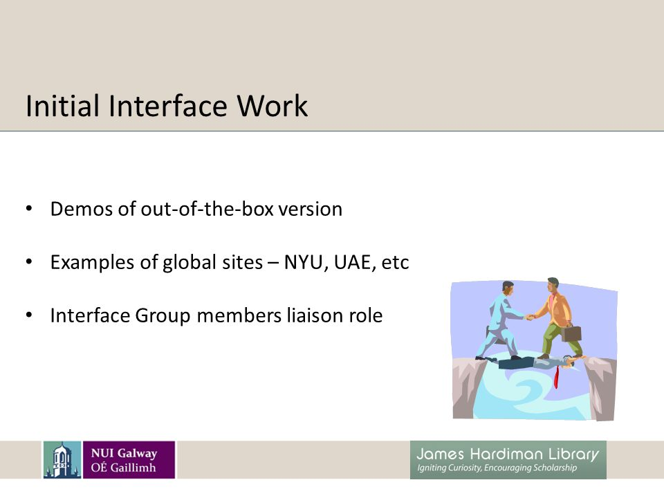 Initial Interface Work Demos of out-of-the-box version Examples of global sites – NYU, UAE, etc Interface Group members liaison role