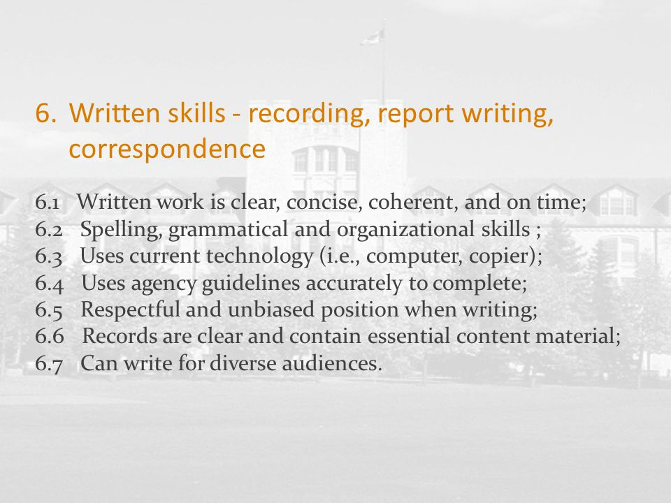 6.Written skills - recording, report writing, correspondence 6.1 Written work is clear, concise, coherent, and on time; 6.2 Spelling, grammatical and