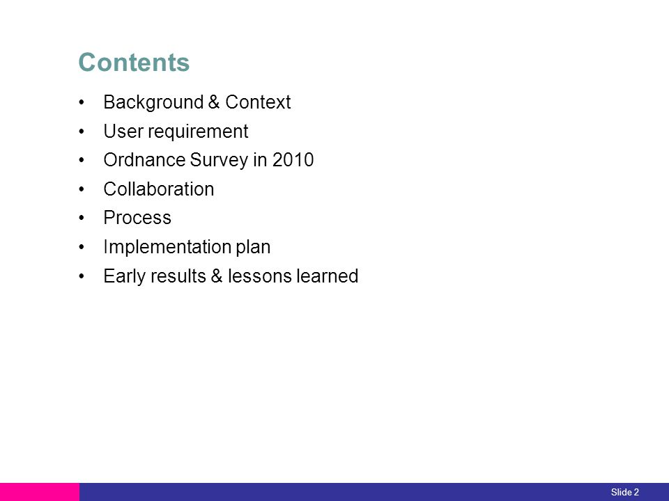 Contents Background & Context User requirement Ordnance Survey in 2010 Collaboration Process Implementation plan Early results & lessons learned Slide