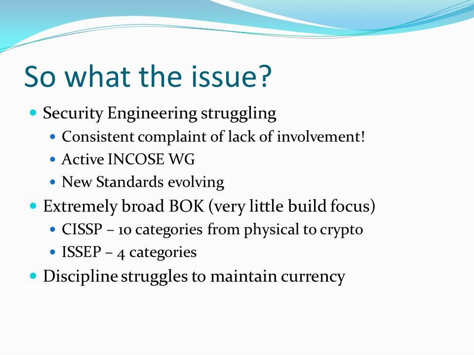 So what the issue. Security Engineering struggling Consistent complaint of lack of involvement.
