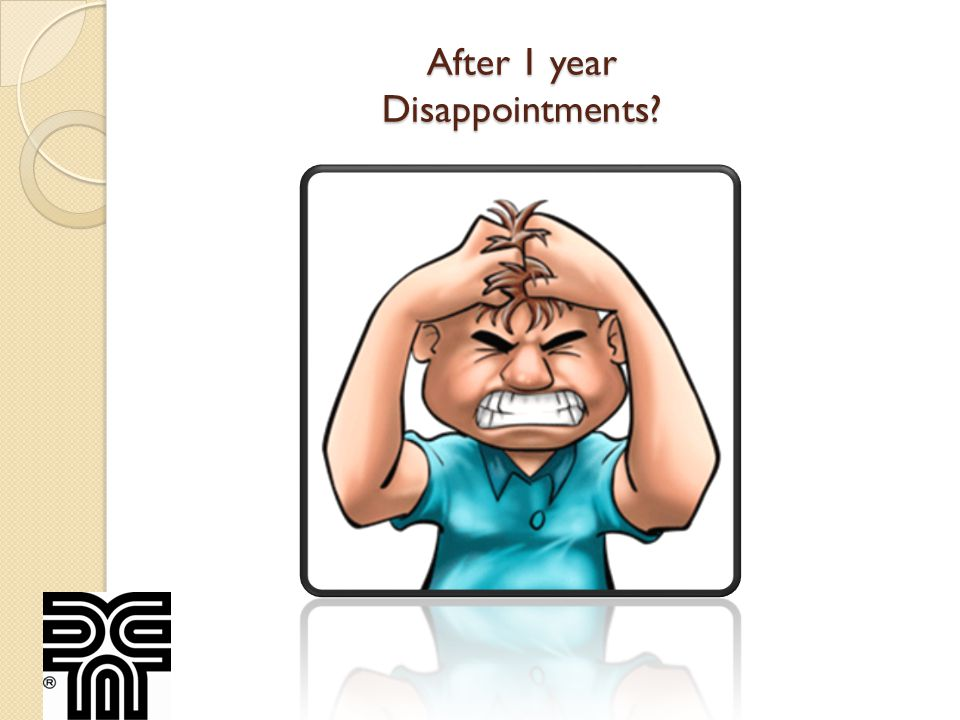 After 1 year Disappointments