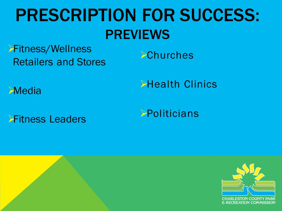 PRESCRIPTION FOR SUCCESS: PREVIEWS Fitness/Wellness Retailers and Stores Media Fitness Leaders Churches Health Clinics Politicians