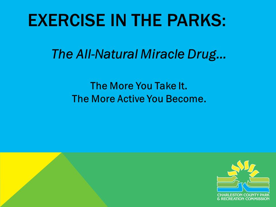 EXERCISE IN THE PARKS: The All-Natural Miracle Drug… The More You Take It.