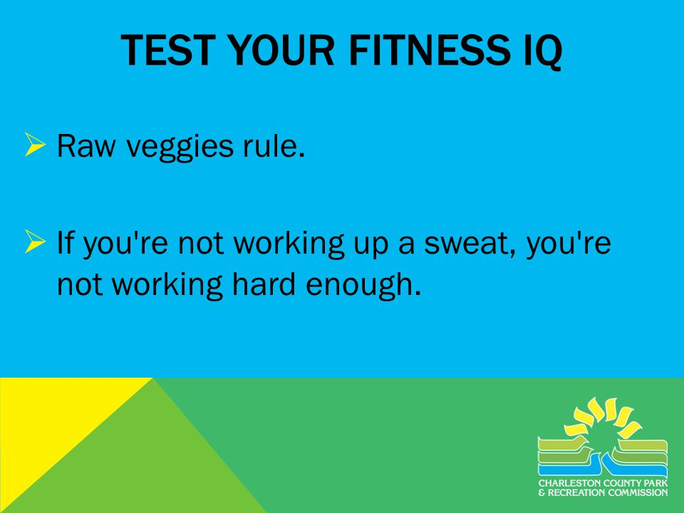 TEST YOUR FITNESS IQ Raw veggies rule.