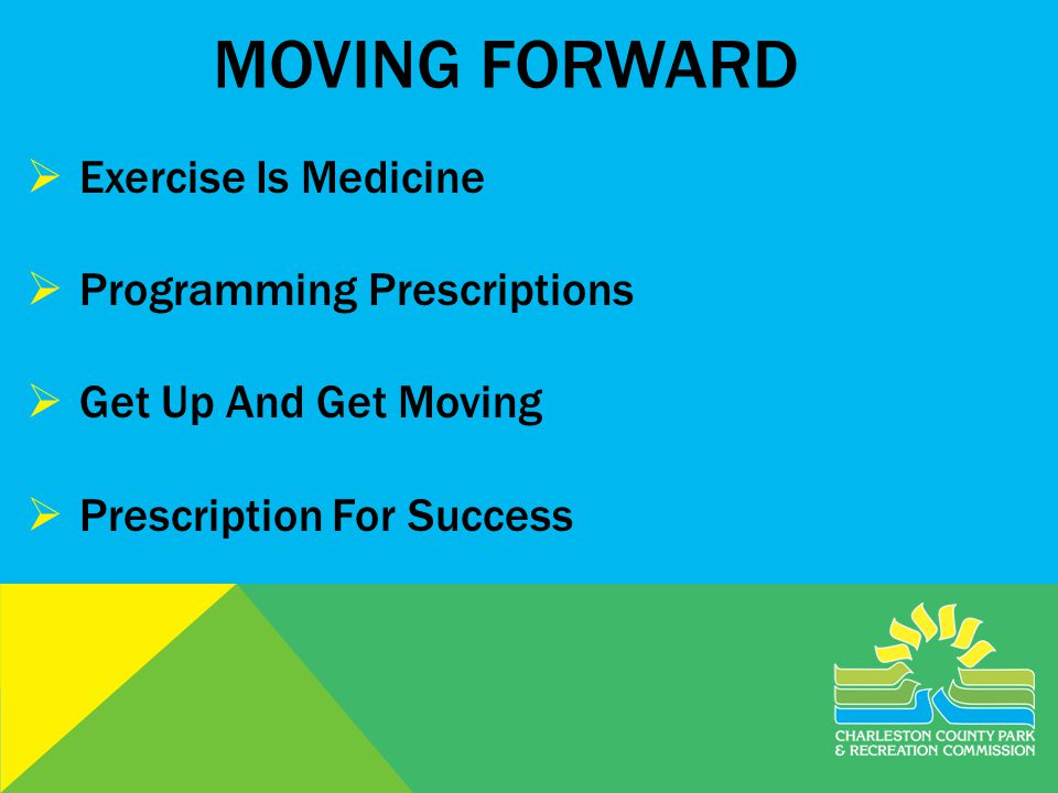 MOVING FORWARD Exercise Is Medicine Programming Prescriptions Get Up And Get Moving Prescription For Success