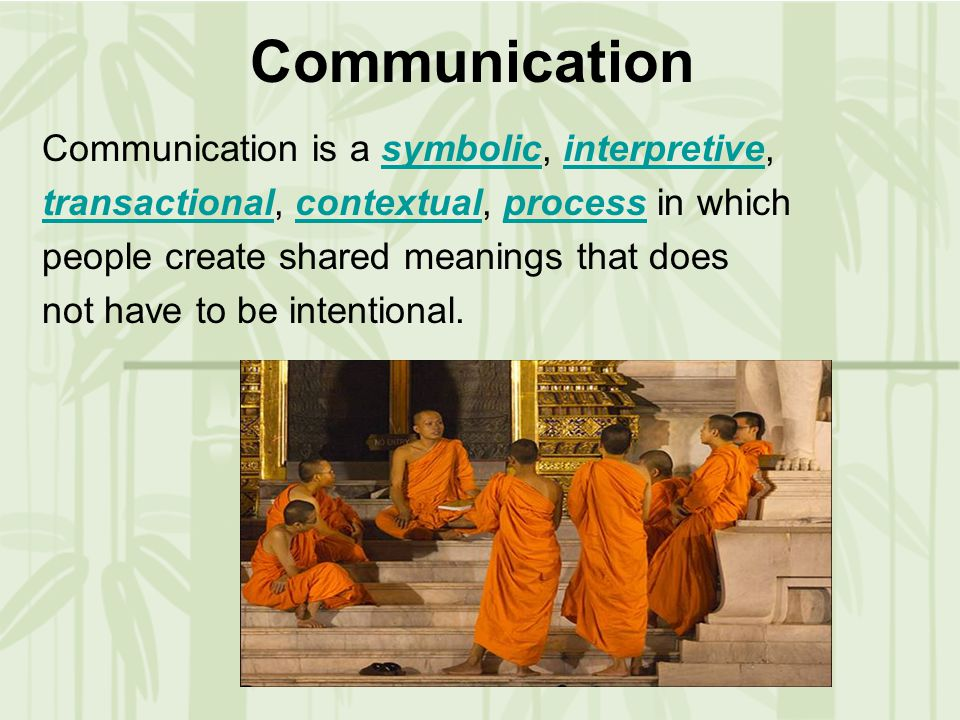 Communication Communication is a symbolic, interpretive,symbolicinterpretive transactionaltransactional, contextual, process in whichcontextualprocess