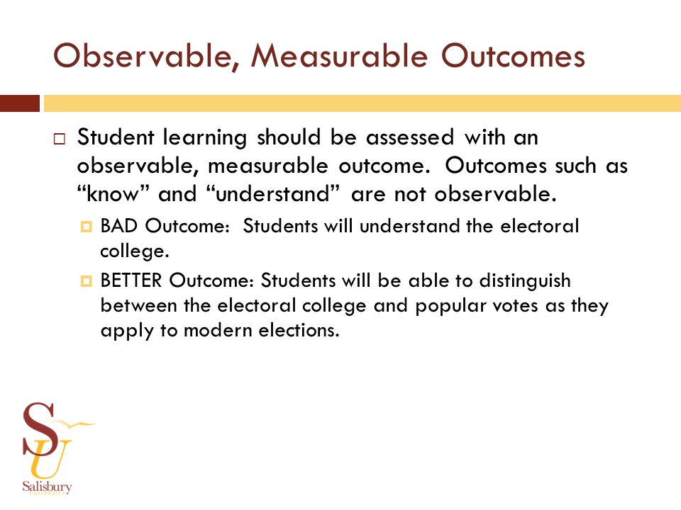 Observable, Measurable Outcomes Student learning should be assessed with an observable, measurable outcome.