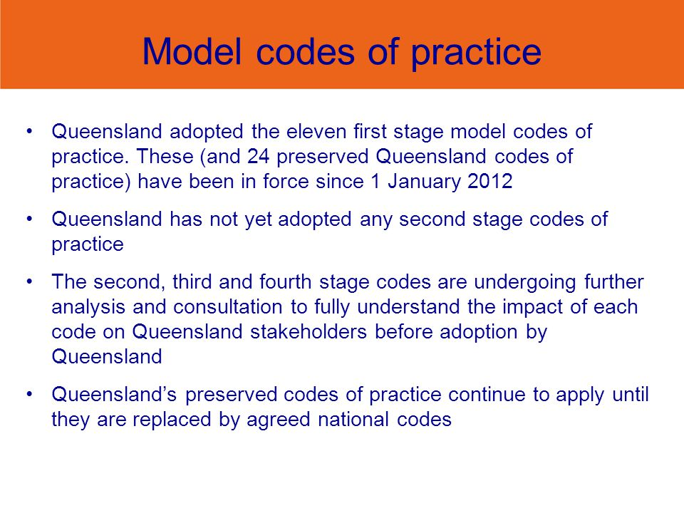 Model codes of practice Queensland adopted the eleven first stage model codes of practice.