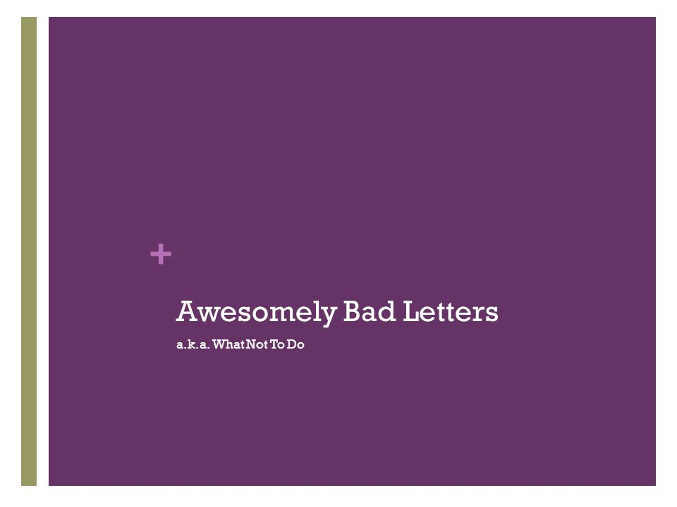 + Awesomely Bad Letters a.k.a. What Not To Do