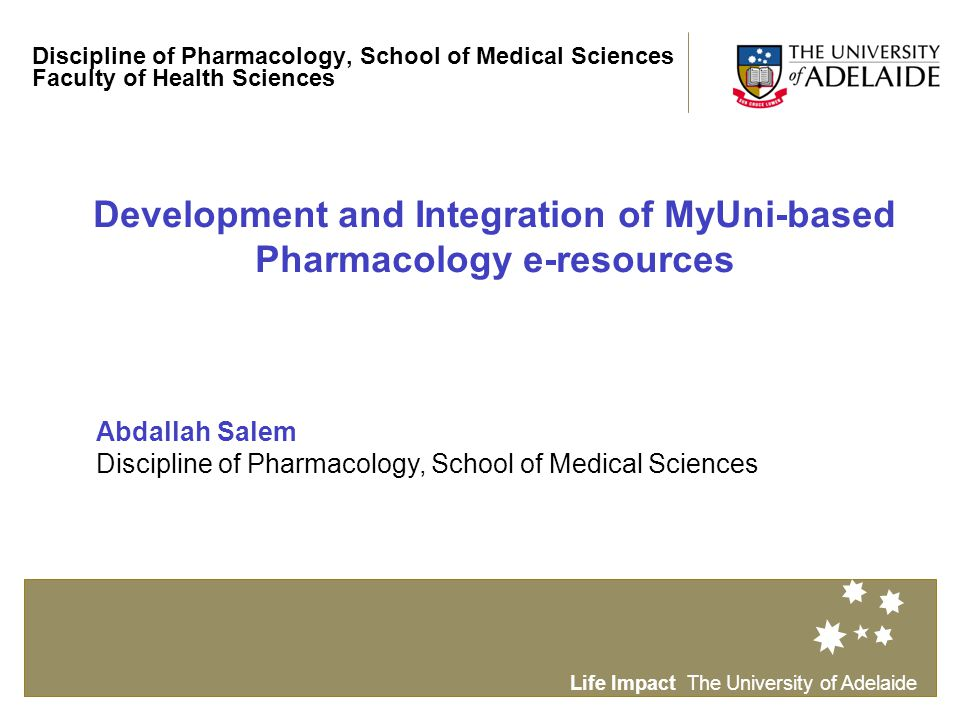 Life Impact The University of Adelaide Discipline of Pharmacology, School of Medical Sciences Faculty of Health Sciences Development and Integration o
