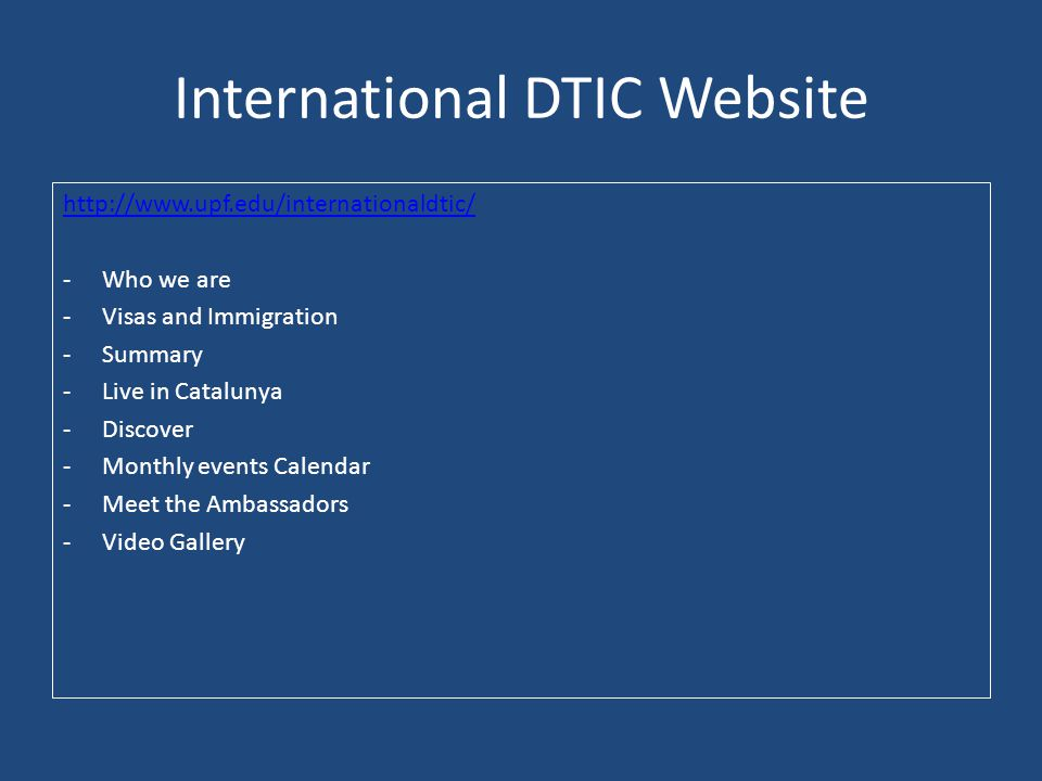 International DTIC Website http://www.upf.edu/internationaldtic/ -Who we are -Visas and Immigration -Summary -Live in Catalunya -Discover -Monthly eve