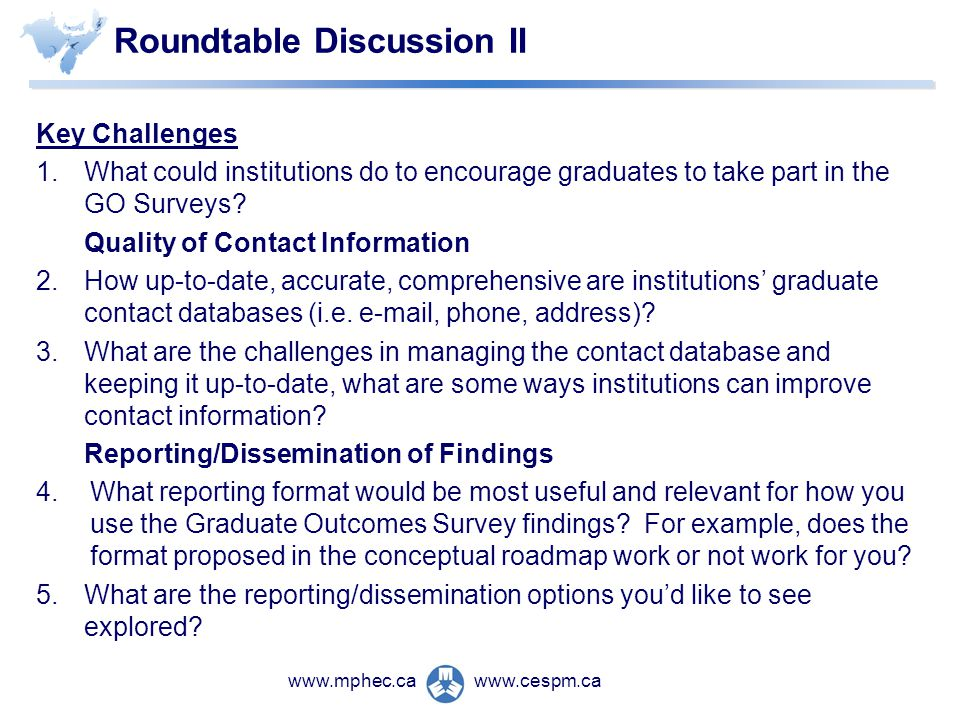 www.cespm.cawww.mphec.ca Roundtable Discussion II Key Challenges 1.What could institutions do to encourage graduates to take part in the GO Surveys.