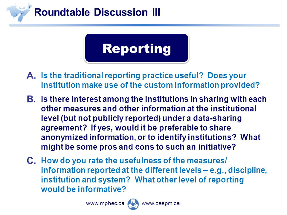 www.cespm.cawww.mphec.ca Roundtable Discussion III A. Is the traditional reporting practice useful? Does your institution make use of the custom infor