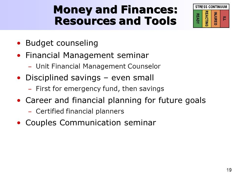 19 Budget counseling Financial Management seminar – – Unit Financial Management Counselor Disciplined savings – even small – – First for emergency fun