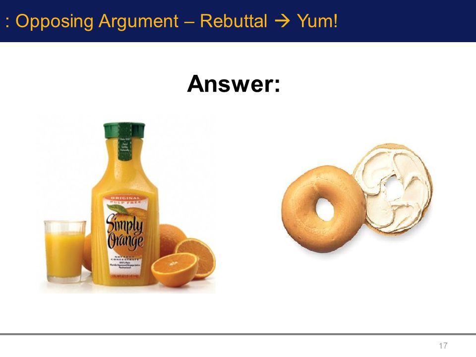 17 : Opposing Argument – Rebuttal Yum! Answer: