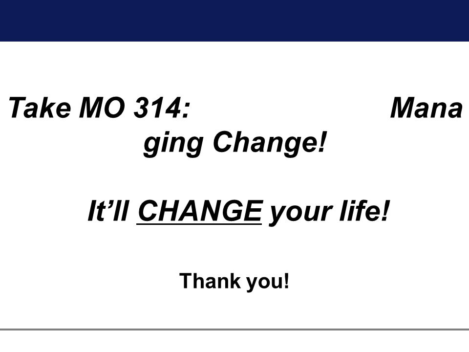 Thank you! Take MO 314: Mana ging Change! Itll CHANGE your life!