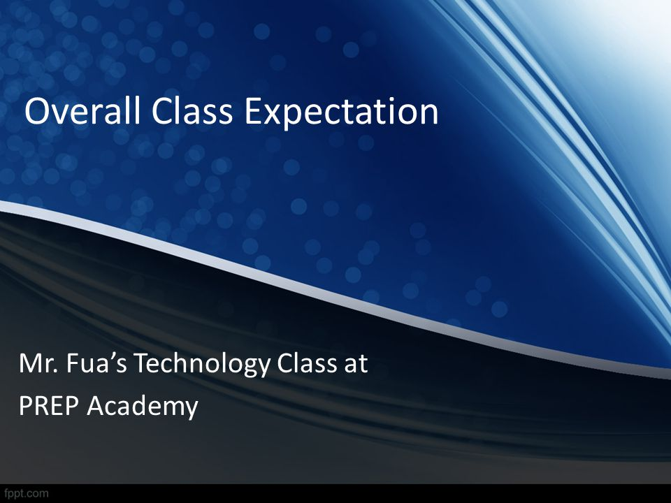 Overall Class Expectation Mr. Fuas Technology Class at PREP Academy