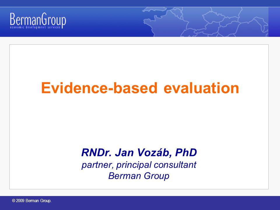 © 2009 Berman Group.Evidence-based evaluation RNDr.