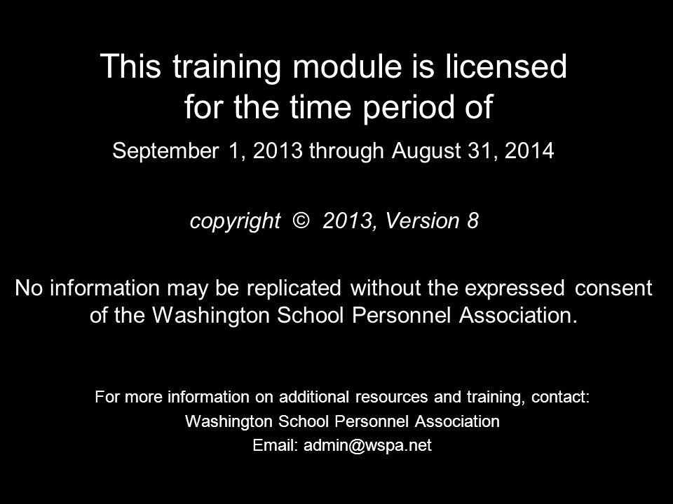 This training module is licensed for the time period of September 1, 2013 through August 31, 2014 copyright © 2013, Version 8 No information may be re