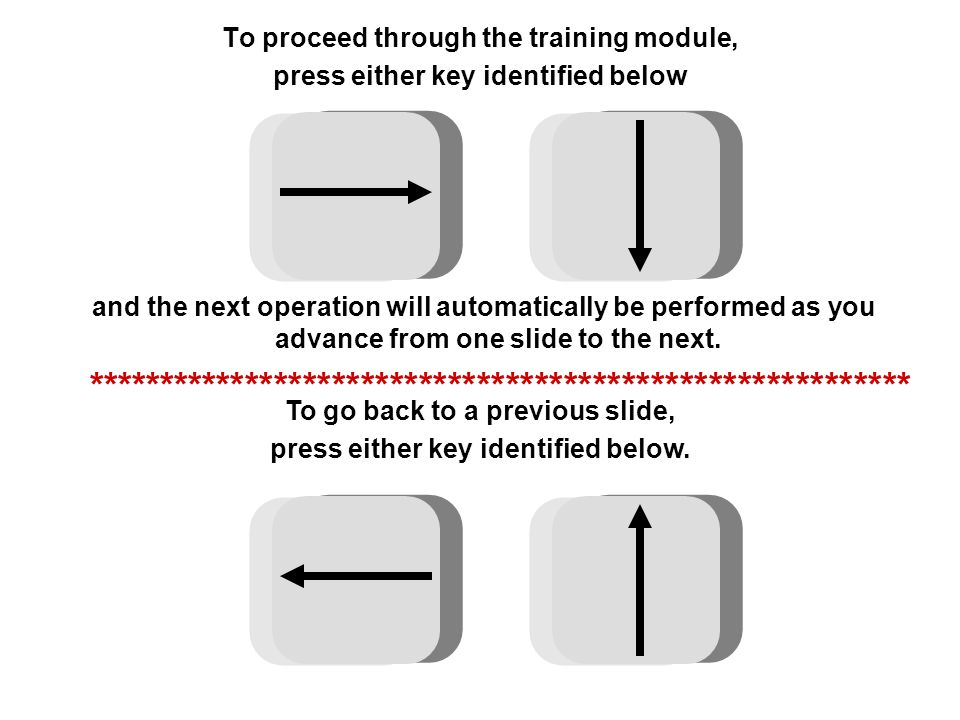 To proceed through the training module, press either key identified below and the next operation will automatically be performed as you advance from o