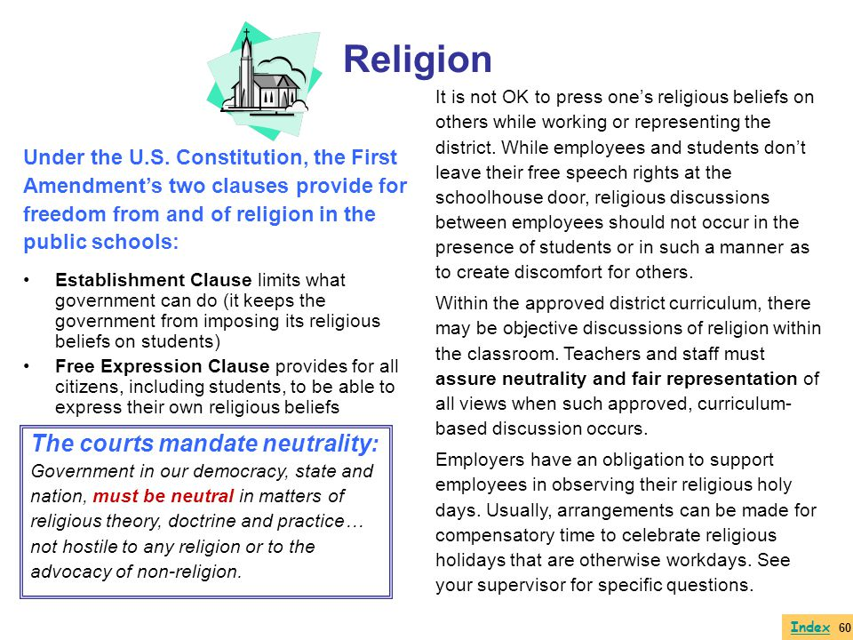 Under the U.S. Constitution, the First Amendments two clauses provide for freedom from and of religion in the public schools: Establishment Clause lim