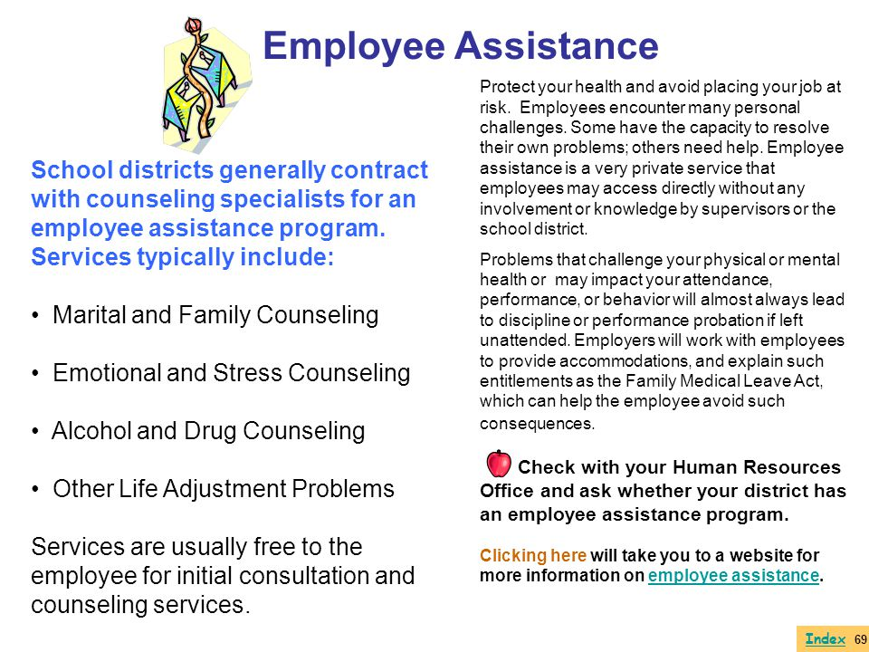 School districts generally contract with counseling specialists for an employee assistance program. Services typically include: Marital and Family Cou