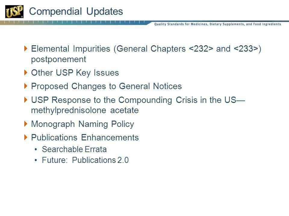 Compendial Updates Elemental Impurities (General Chapters and ) postponement Other USP Key Issues Proposed Changes to General Notices USP Response to