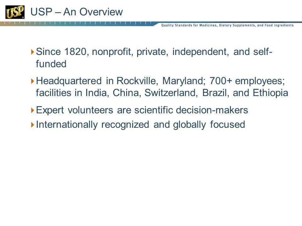 USP – An Overview Since 1820, nonprofit, private, independent, and self- funded Headquartered in Rockville, Maryland; 700+ employees; facilities in In