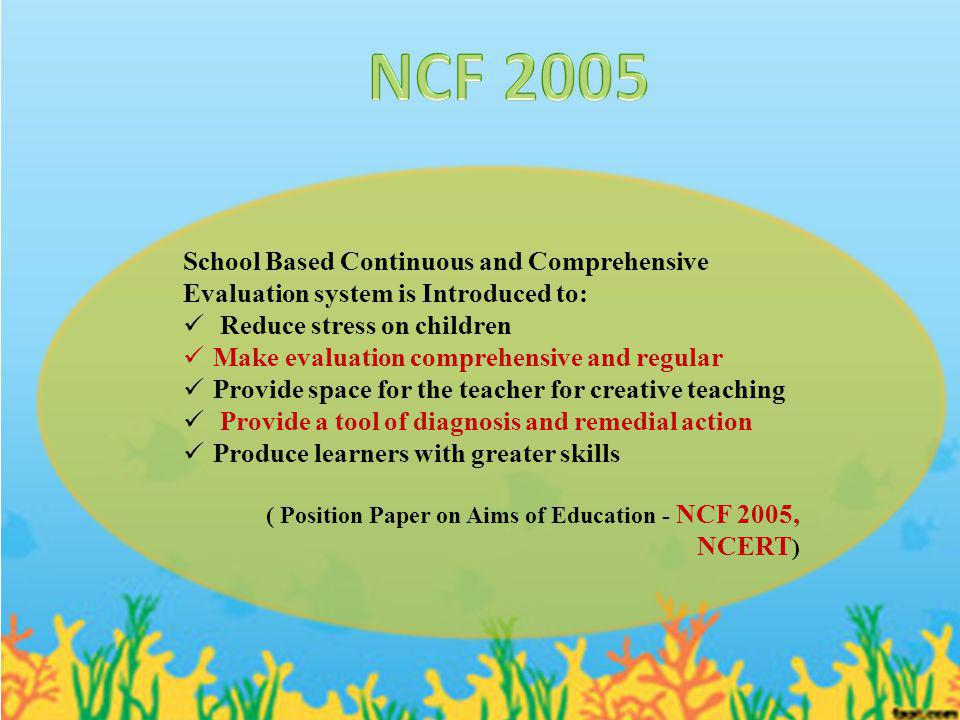 School Based Continuous and Comprehensive Evaluation system is Introduced to: Reduce stress on children Make evaluation comprehensive and regular Prov