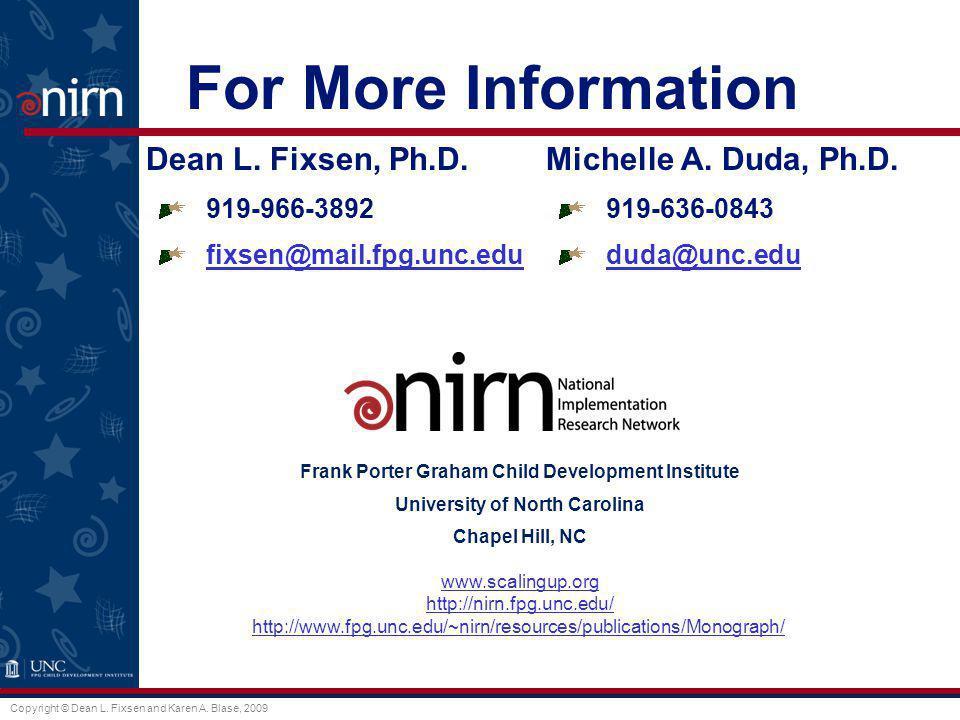 Copyright © Dean L. Fixsen and Karen A. Blase, 2009 For More Information Dean L. Fixsen, Ph.D. 919-966-3892 fixsen@mail.fpg.unc.edu Michelle A. Duda,