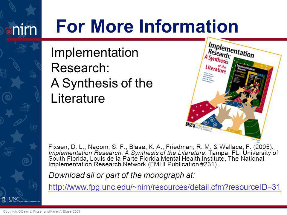 Copyright © Dean L. Fixsen and Karen A. Blase, 2009 For More Information Fixsen, D. L., Naoom, S. F., Blase, K. A., Friedman, R. M. & Wallace, F. (200