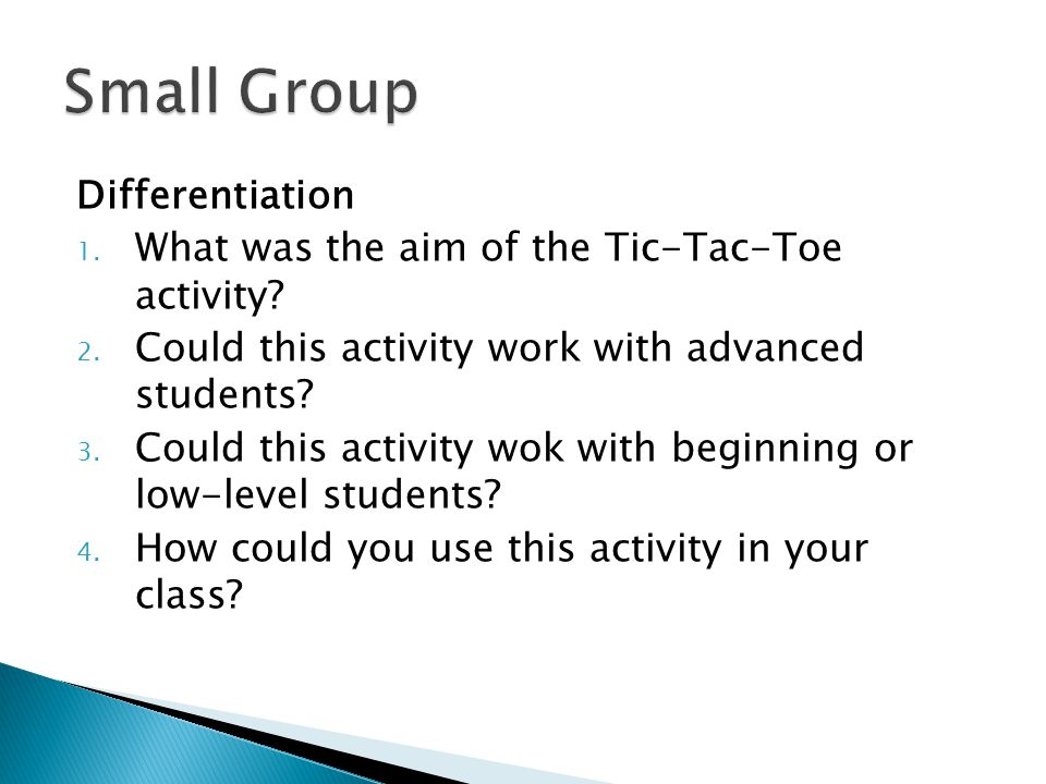 Differentiation 1. What was the aim of the Tic-Tac-Toe activity.