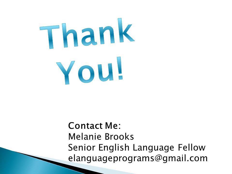 Contact Me: Melanie Brooks Senior English Language Fellow elanguageprograms@gmail.com