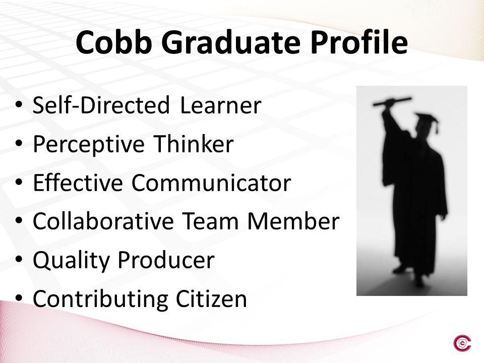 Self-Directed Learner Perceptive Thinker Effective Communicator Collaborative Team Member Quality Producer Contributing Citizen Cobb Graduate Profile