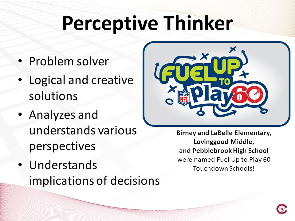 Problem solver Logical and creative solutions Analyzes and understands various perspectives Understands implications of decisions Perceptive Thinker B