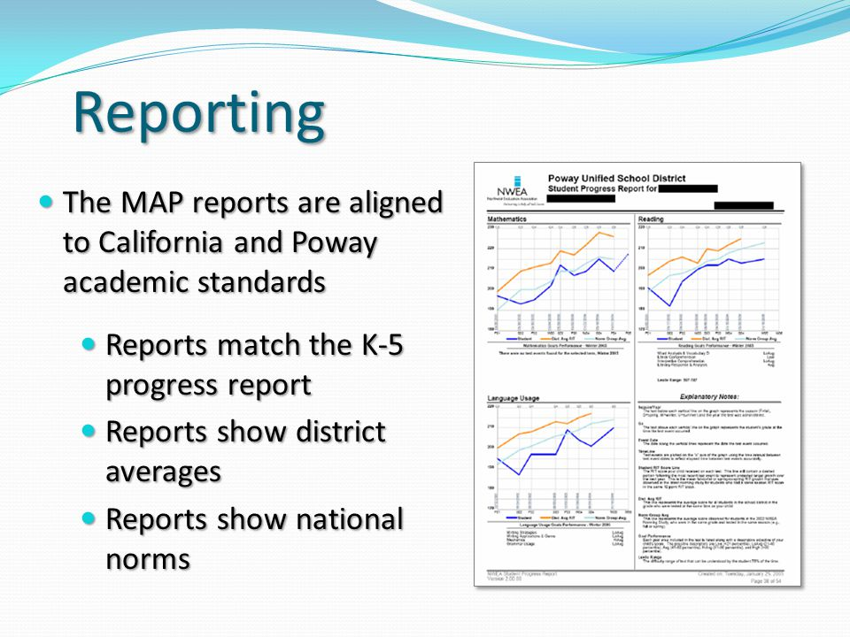 Reporting The MAP reports are aligned to California and Poway academic standards The MAP reports are aligned to California and Poway academic standard