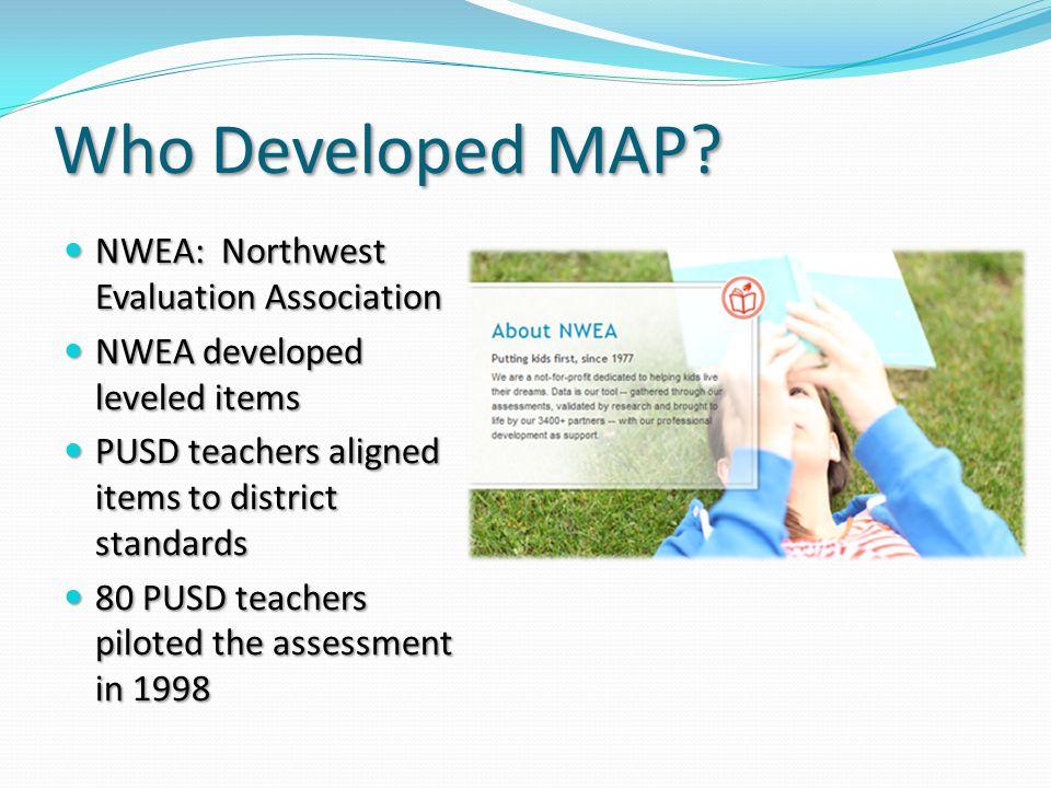 Who Developed MAP? NWEA: Northwest Evaluation Association NWEA: Northwest Evaluation Association NWEA developed leveled items NWEA developed leveled i
