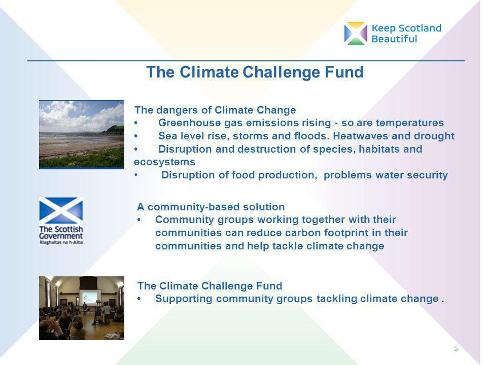 _________________________________________________________________ The Climate Challenge Fund 5 Supporting community groups tackling climate change.