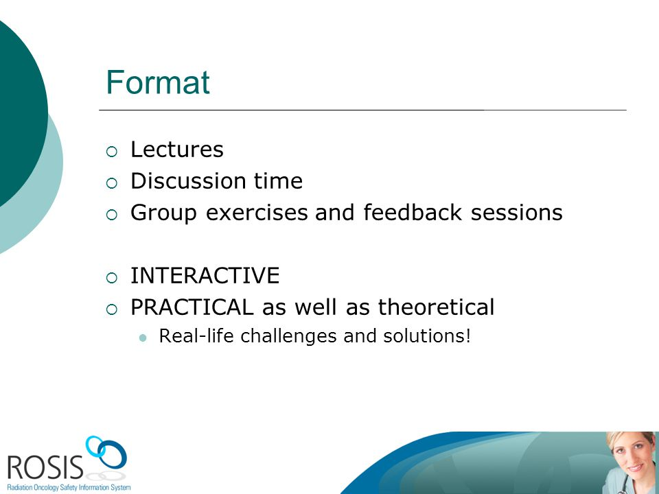 Format Lectures Discussion time Group exercises and feedback sessions INTERACTIVE PRACTICAL as well as theoretical Real-life challenges and solutions!