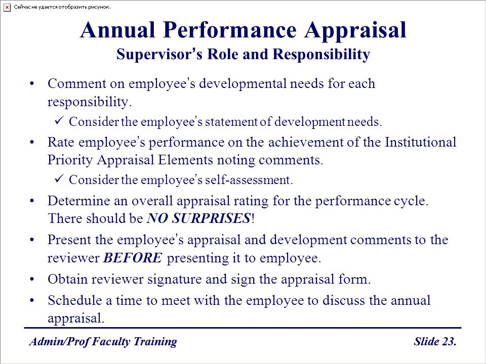 Admin/Prof Faculty TrainingSlide 23. Annual Performance Appraisal Supervisors Role and Responsibility Comment on employees developmental needs for eac