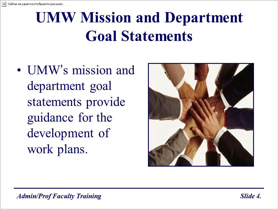 Admin/Prof Faculty TrainingSlide 4.Admin/Prof Faculty TrainingSlide 4. UMW Mission and Department Goal Statements UMWs mission and department goal sta