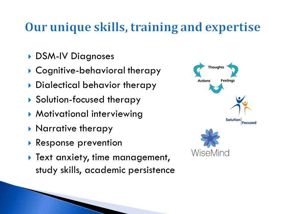DSM-IV Diagnoses Cognitive-behavioral therapy Dialectical behavior therapy Solution-focused therapy Motivational interviewing Narrative therapy Respon