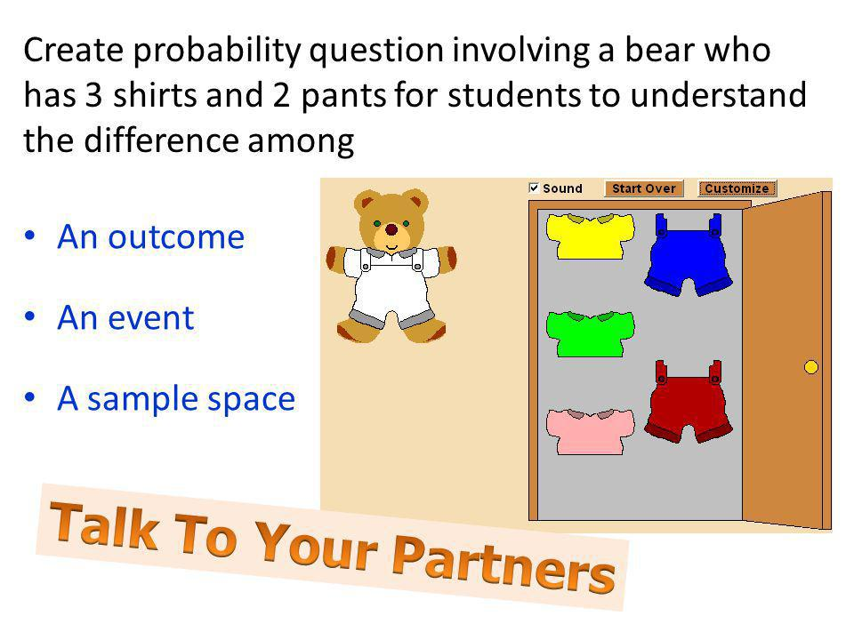 Create probability question involving a bear who has 3 shirts and 2 pants for students to understand the difference among An outcome An event A sample