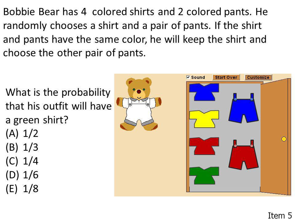 Bobbie Bear has 4 colored shirts and 2 colored pants. He randomly chooses a shirt and a pair of pants. If the shirt and pants have the same color, he