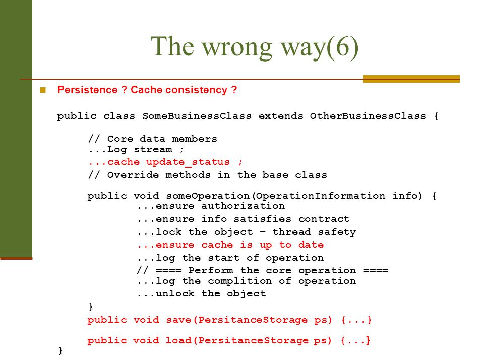 תוכנה 1 בשפת Java אוניברסיטת תל אביב 39 The wrong way(6) Persistence ? Cache consistency ? public class SomeBusinessClass extends OtherBusinessClass {