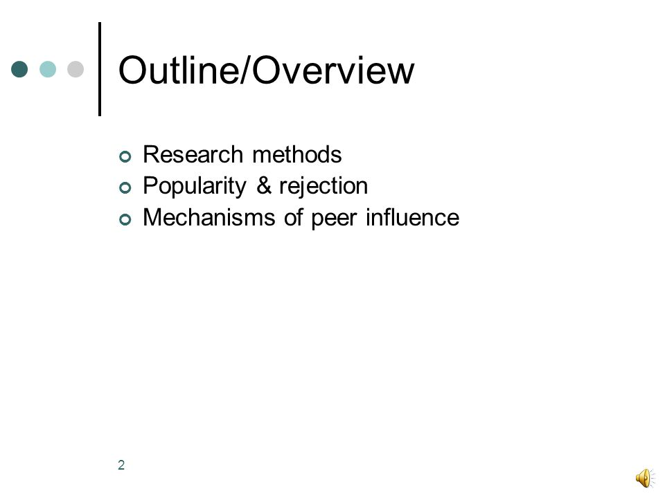 2 Outline/Overview Research methods Popularity & rejection Mechanisms of peer influence