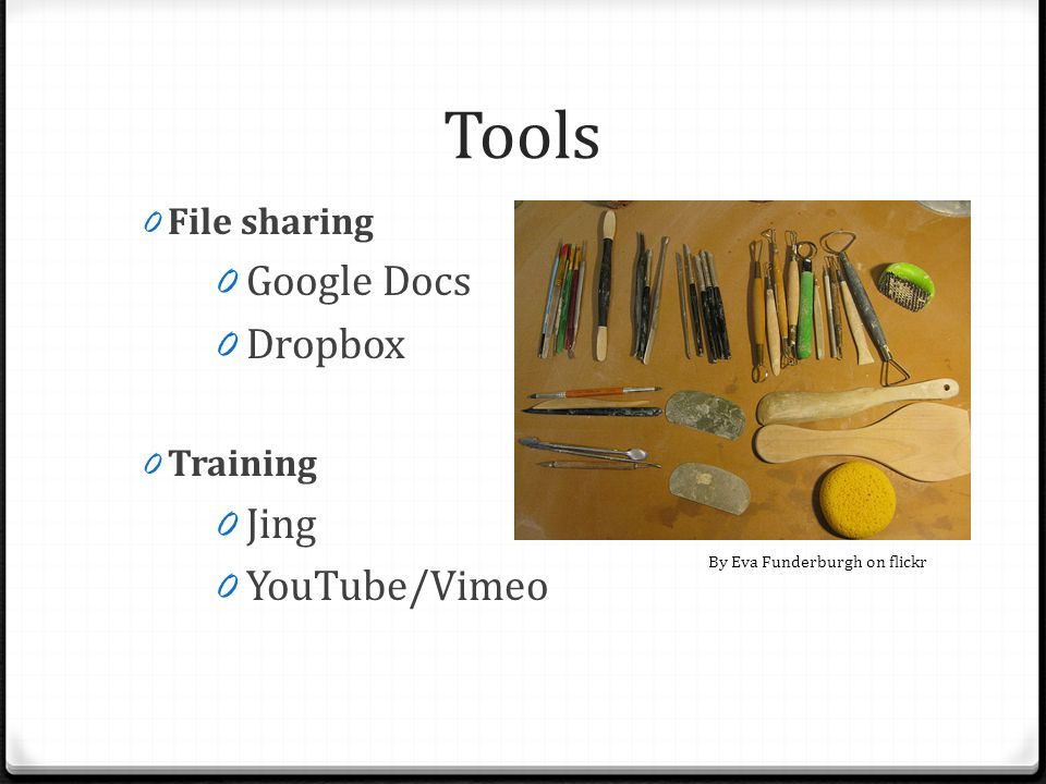 Tools 0 File sharing 0 Google Docs 0 Dropbox 0 Training 0 Jing 0 YouTube/Vimeo By Eva Funderburgh on flickr