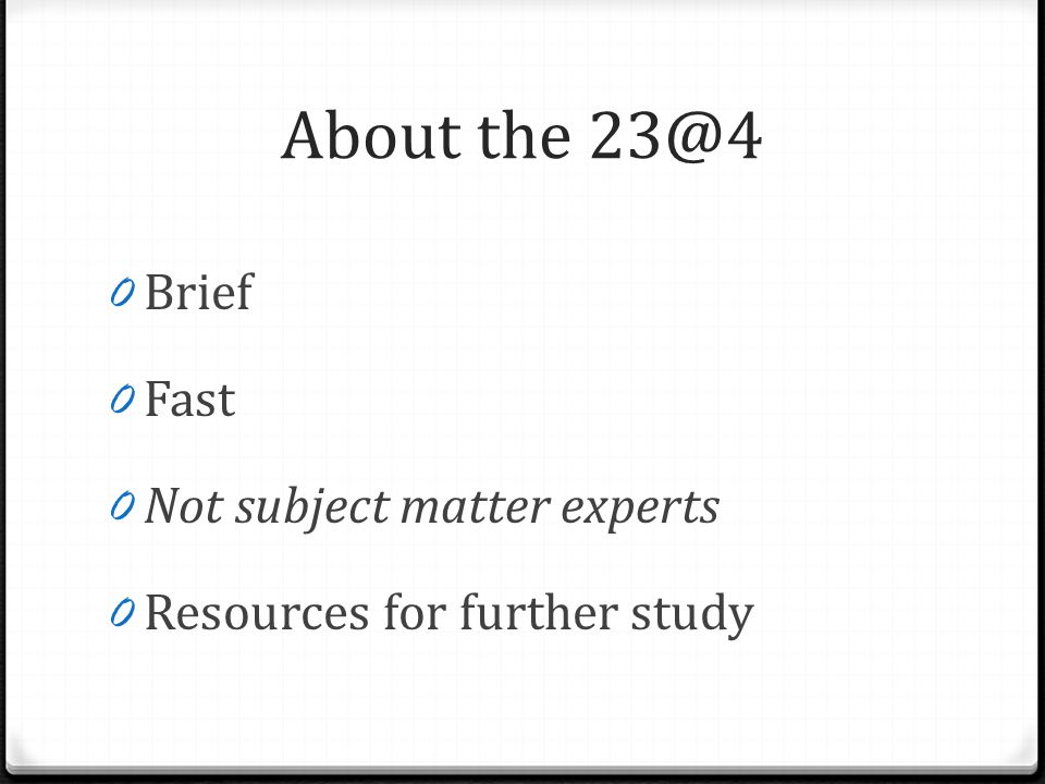 About the 23@4 0 Brief 0 Fast 0 Not subject matter experts 0 Resources for further study