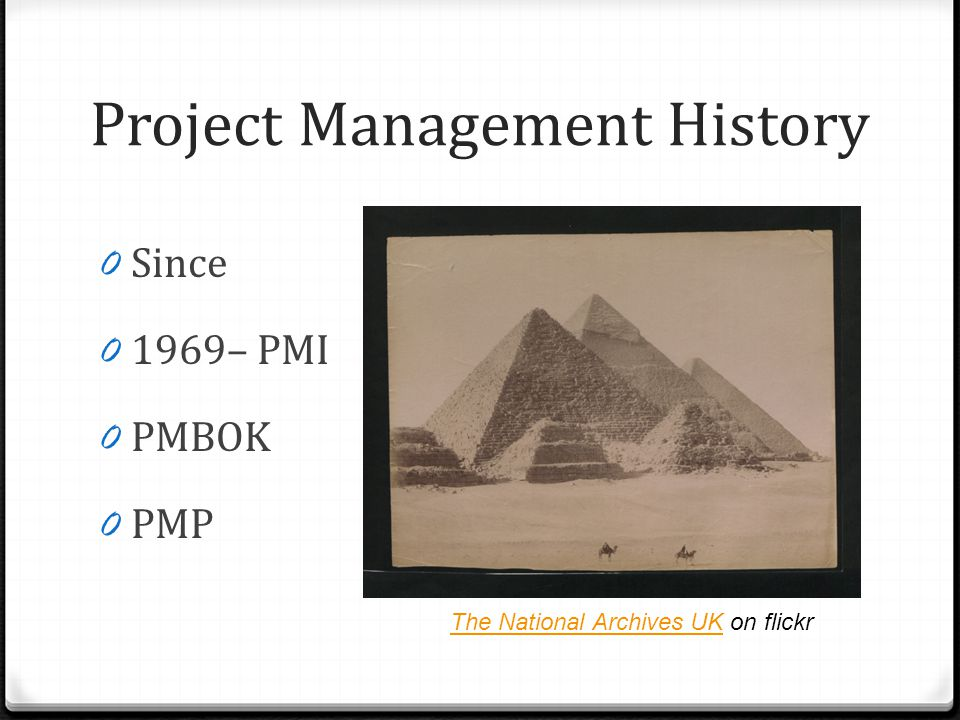 Project Management History 0 Since 0 1969– PMI 0 PMBOK 0 PMP The National Archives UKThe National Archives UK on flickr