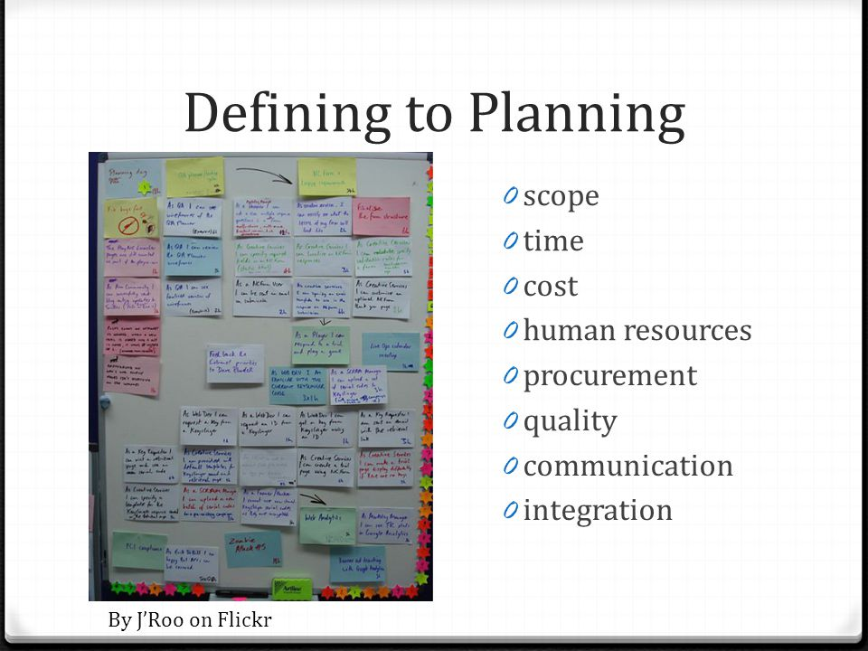 Defining to Planning 0 scope 0 time 0 cost 0 human resources 0 procurement 0 quality 0 communication 0 integration By JRoo on Flickr